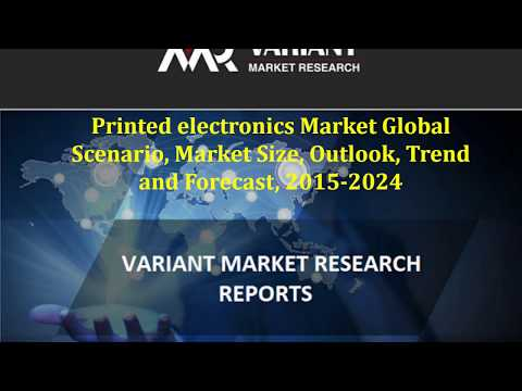 Printed electronics Market Scenario, Market Size, Outlook, Trend and Forecast, 2015 – 2024-VMR