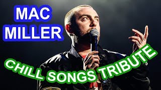 Mac Miller Chill Songs Tribute - 30 Min.