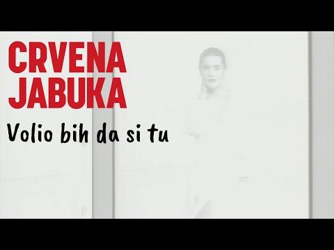 CRVENA JABUKA- VOLIO BIH DA SI TU