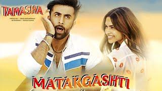 Matargashti VIDEO Song Out | Tamasha | Ranbir Kapoor, Deepika Padukone | Mohit Chauhan