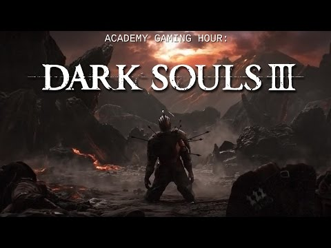 Academy Gaming Hour w/ Dark Souls III