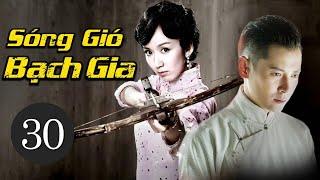 Phim Bộ Trung Quốc Siêu Hay 2021 | SÓNG GIÓ BẠCH GIA - Tập 30 (Thuyết Minh)