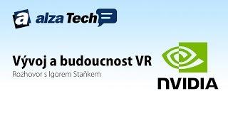 Budoucnost VR: Rozhovor s Igorem Staňkem z nVidie! - AlzaTech #255