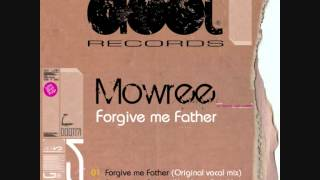 Mowree - Forgive Me Father (Original Vocal Mix)
