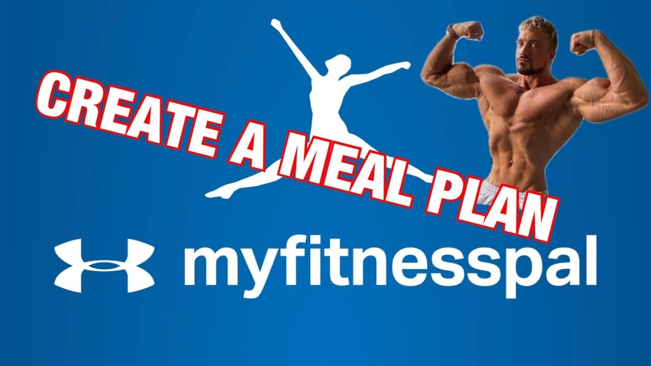 How to create the perfect Meal plan (MyFitnessPal)