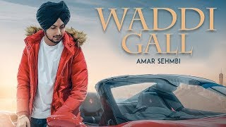 Waddi Gall Amar Sehmbi Mix Singh New Punjabi Song Latest Punjabi Songs 2019 Gabruu