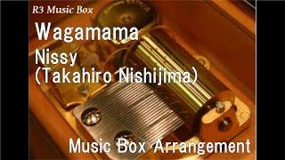 Gambar cover Wagamama/Nissy(Takahiro Nishijima) [Music Box]