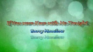 Watch Barry Manilow If You Were Here With Me Tonight video
