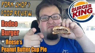 Pork Chop's Food Review: Burger King's Rodeo Burger & Reese's Peanut Butter Cup Pie