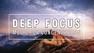 Deep Focus Music - Ambient Music For Studying, Improve Your Focus, Concentration & Mediation