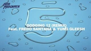 Dodging 12 (Remix) Feat. Fredo Santana & Yung Gleesh
