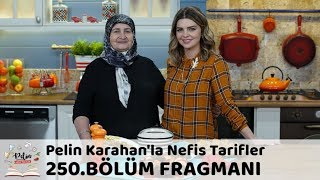 Pelin Karahan'la Nefis Tarifler 250. Bölüm Fragmanı
