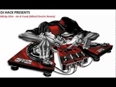 DJ HaCK presents Micky Slim - Im A Freak (Mind Electric Remix)