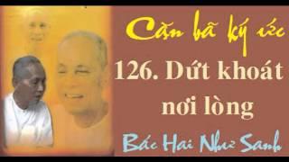 Cặn bã ký ức 126. Dứt khoát nơi lòng - Bác Hai Như Sanh