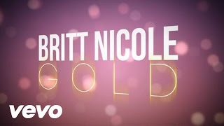 Repeat youtube video Britt Nicole - Gold (Lyrics)