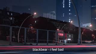 blackbear - i feel bad (1 Hour)
