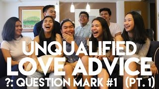 UNQUALIFIED LOVE ADVICE PART 1 (?: Question Mark #1)