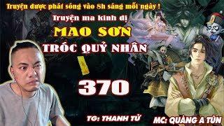 Mao Sơn Tróc Quỷ Nhân [ Tập 370 ] Cầm Gạch Đập Âm Thần - Truyện ma pháp sư- Quàng A Tũn