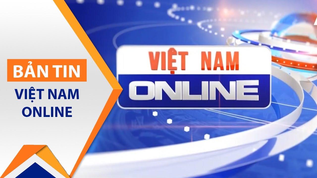 Việt Nam Online ngày 16/04/2017 | VTC1