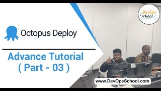Octopus Deploy Advance Tutorial for Beginners with Demo 2020 ( Part - 03 ) — By DevOpsSchool