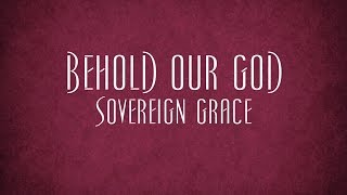 Behold Our God - Sovereign Grace