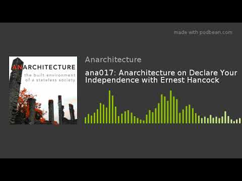 ana017: Anarchitecture on Declare Your Independence with Ernest Hancock
