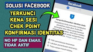 Solusi Fb Terkunci, Kena Sesi, Chek Point Dan Minta Konfirmasi Identitas 👉 No hp email Tidak Aktif