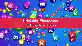 8 Notable iPhone Apps To Download Today