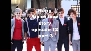 Harry styles love story episode 12 part 3
