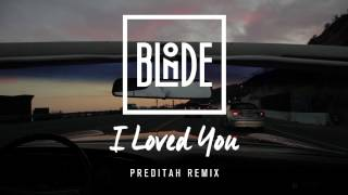 blonde   i loved you feat melissa steel preditah remix
