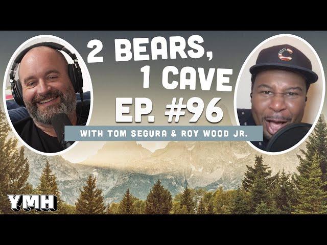 Ep. 96 | 2 Bears, 1 Cave w/ Tom Segura & Roy Wood Jr.