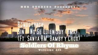 Soldiers Of Rhyme - Sin Ti No Se Quien Soy (RMX) (Ft Santa RM, Bamby y Crox) (Bonustrack) (Audio)