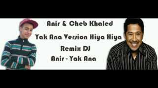Anir & Cheb Khaled Yak Ana Version Hiya Hiya
