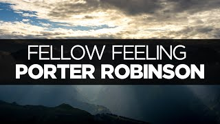 [LYRICS] Porter Robinson - Fellow Feeling
