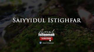 [87.44 MB] Raja Segala Istighfar - Saiyyidul Istighfar - Penghulu Istighfar -