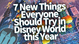7 NEW Things Everyone Should Try in Disney World This Year!