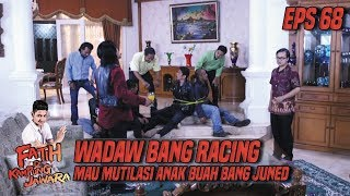 Download Video Wadaw Anak Buah Bang Juned Mau Diberi Pelajaran Sama Bang Racing - Fatih Di Kampung Jawara Eps 68 MP3 3GP MP4