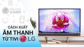 Cách xuất âm thanh từ tivi LG - Mẹo hay cho bạn   Điện máy XANH