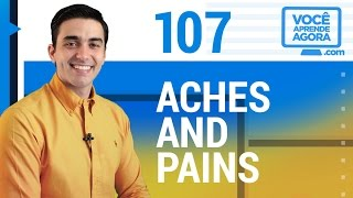 AULA DE INGLÊS 107 Aches and pains