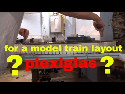 Plexiglas the final chapter, will it work for a model train layout?