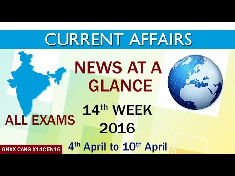 Current Affairs News at a Glance 14th Week (4th April to 10th April) of 2016