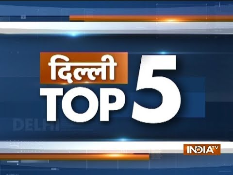 Delhi Top 5 | October 28, 2018