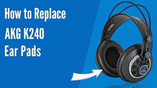 How to Replace AKG K240 Headphones Ear Pads/Cushions | Geekria