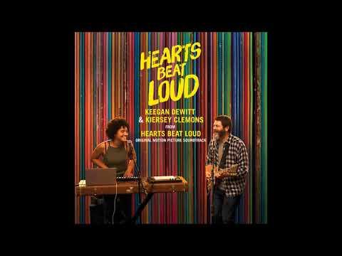 Hearts Beat Loud (From the Hearts Beat Loud Original Soundtrack) - Keegan DeWitt & Kiersey Clemons