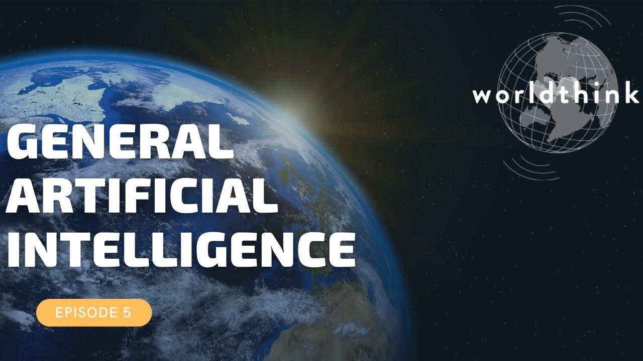 Episode 5: General Artificial Intelligence