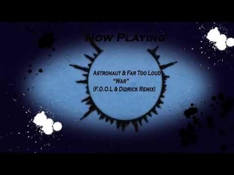 Astronaut & Far Too Loud-War (F.O.O.L Remix)