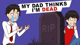 My Dad Thinks I'm Dead