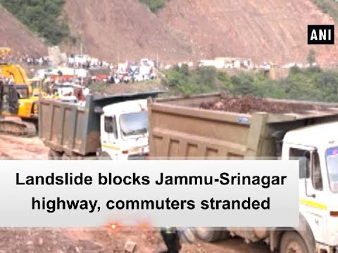 Landslide blocks Jammu-Srinagar highway, commuters stranded - ANI News