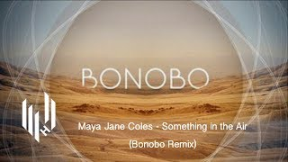 Maya Jane Coles - Something In The Air (Bonobo Remix)