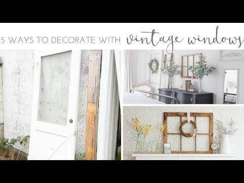DIY Farmhouse Home: 5 Simple Ways to Decorate with Vintage Windows
